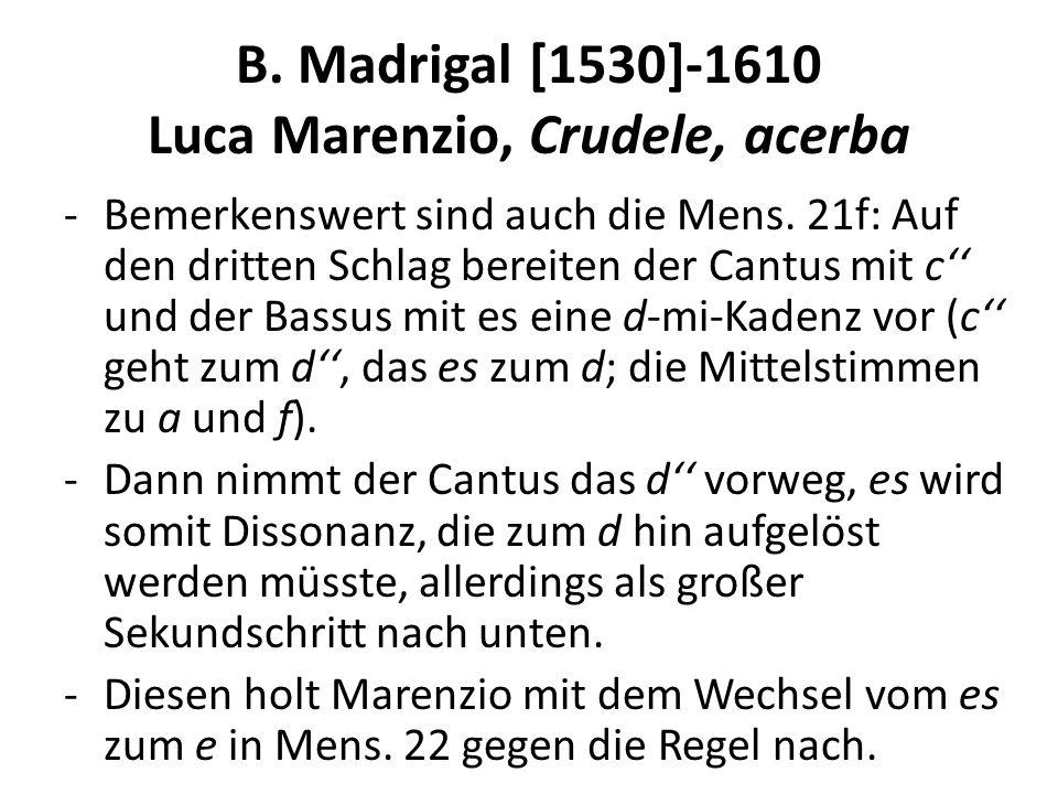 B. Madrigal [1530]-1610 Luca Marenzio, Crudele, acerba -Bemerkenswert sind auch die Mens. 21f: Auf den dritten Schlag bereiten der Cantus mit c und de