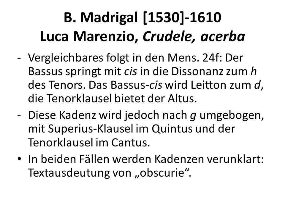 B. Madrigal [1530]-1610 Luca Marenzio, Crudele, acerba -Vergleichbares folgt in den Mens. 24f: Der Bassus springt mit cis in die Dissonanz zum h des T
