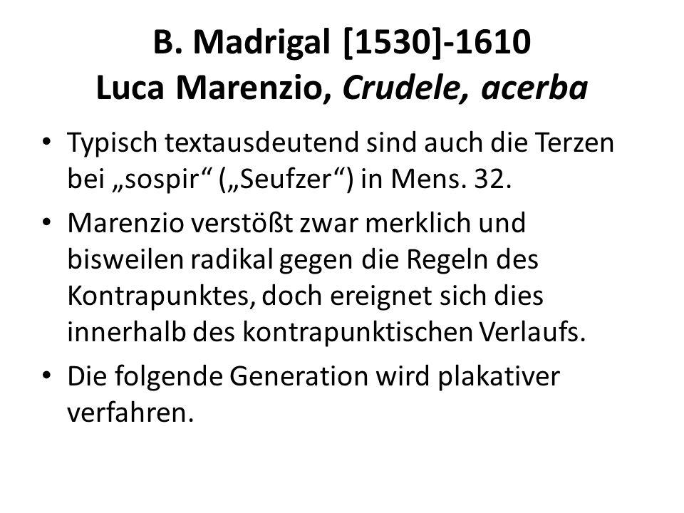 B. Madrigal [1530]-1610 Luca Marenzio, Crudele, acerba Typisch textausdeutend sind auch die Terzen bei sospir (Seufzer) in Mens. 32. Marenzio verstößt