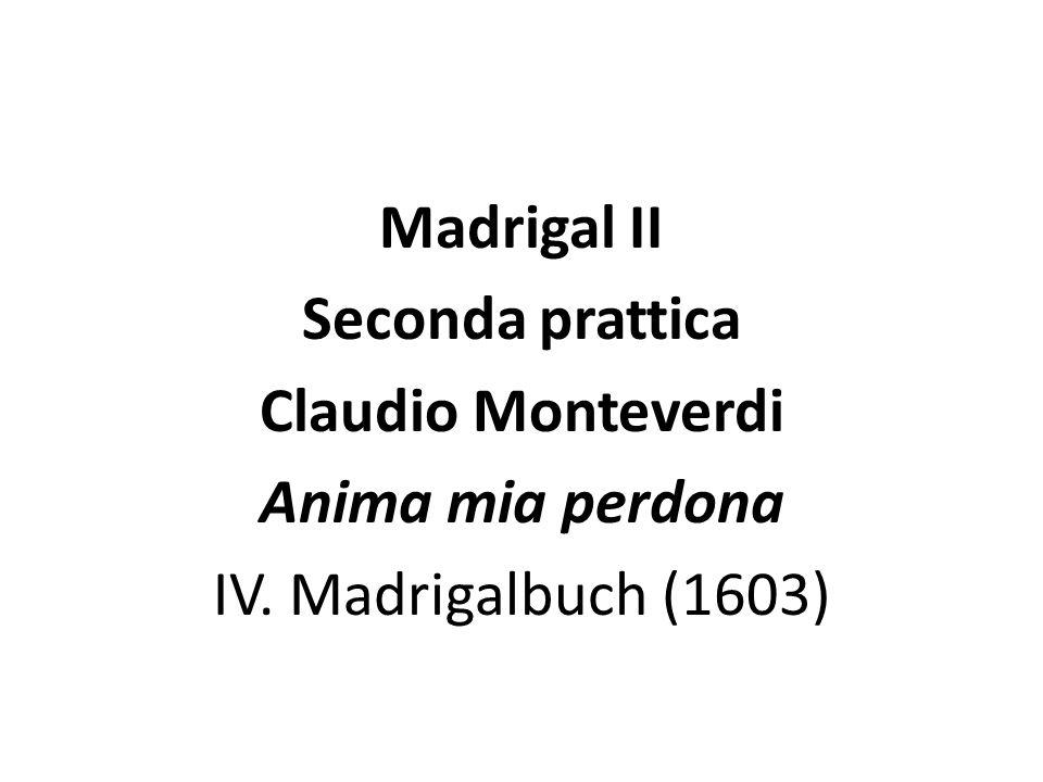 Madrigal II Seconda prattica Claudio Monteverdi Anima mia perdona IV. Madrigalbuch (1603)