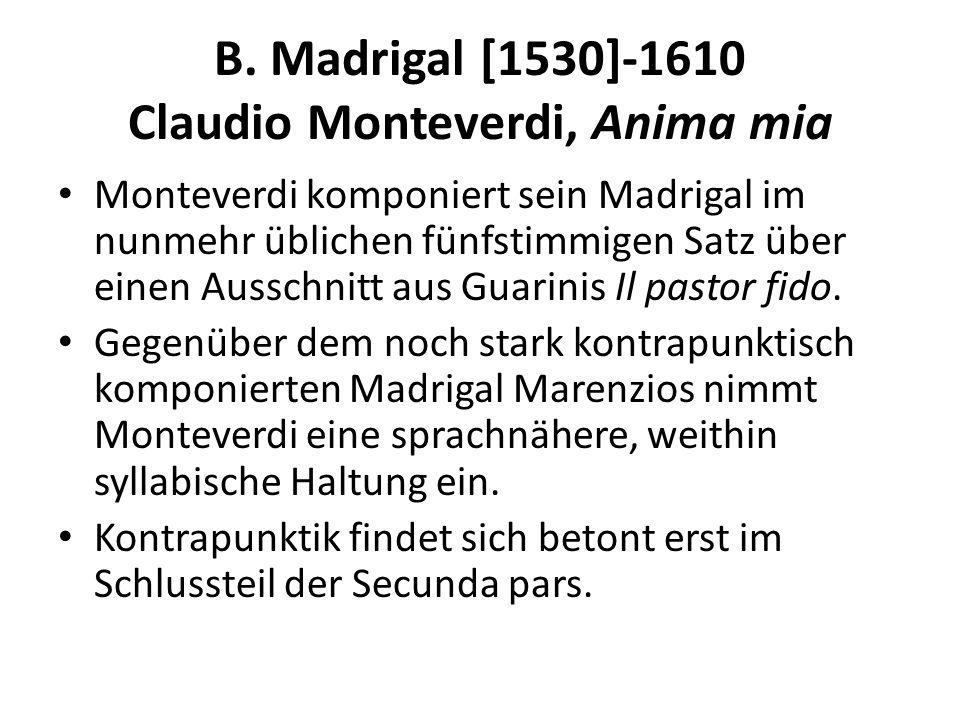 B. Madrigal [1530]-1610 Claudio Monteverdi, Anima mia Monteverdi komponiert sein Madrigal im nunmehr üblichen fünfstimmigen Satz über einen Ausschnitt