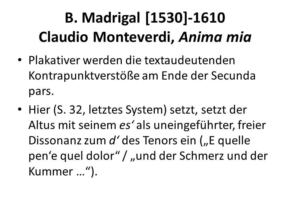B. Madrigal [1530]-1610 Claudio Monteverdi, Anima mia Plakativer werden die textaudeutenden Kontrapunktverstöße am Ende der Secunda pars. Hier (S. 32,