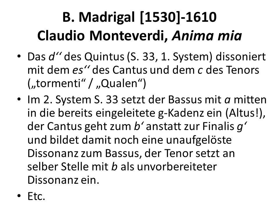 B. Madrigal [1530]-1610 Claudio Monteverdi, Anima mia Das d des Quintus (S. 33, 1. System) dissoniert mit dem es des Cantus und dem c des Tenors (torm