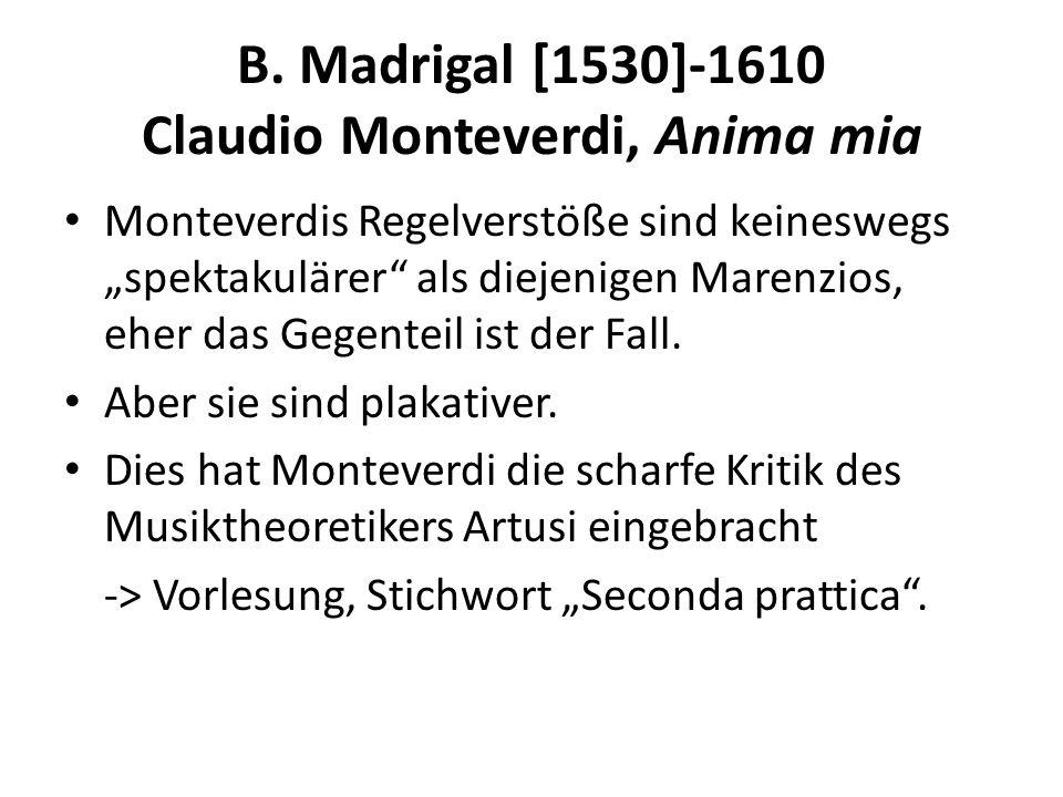 B. Madrigal [1530]-1610 Claudio Monteverdi, Anima mia Monteverdis Regelverstöße sind keineswegs spektakulärer als diejenigen Marenzios, eher das Gegen