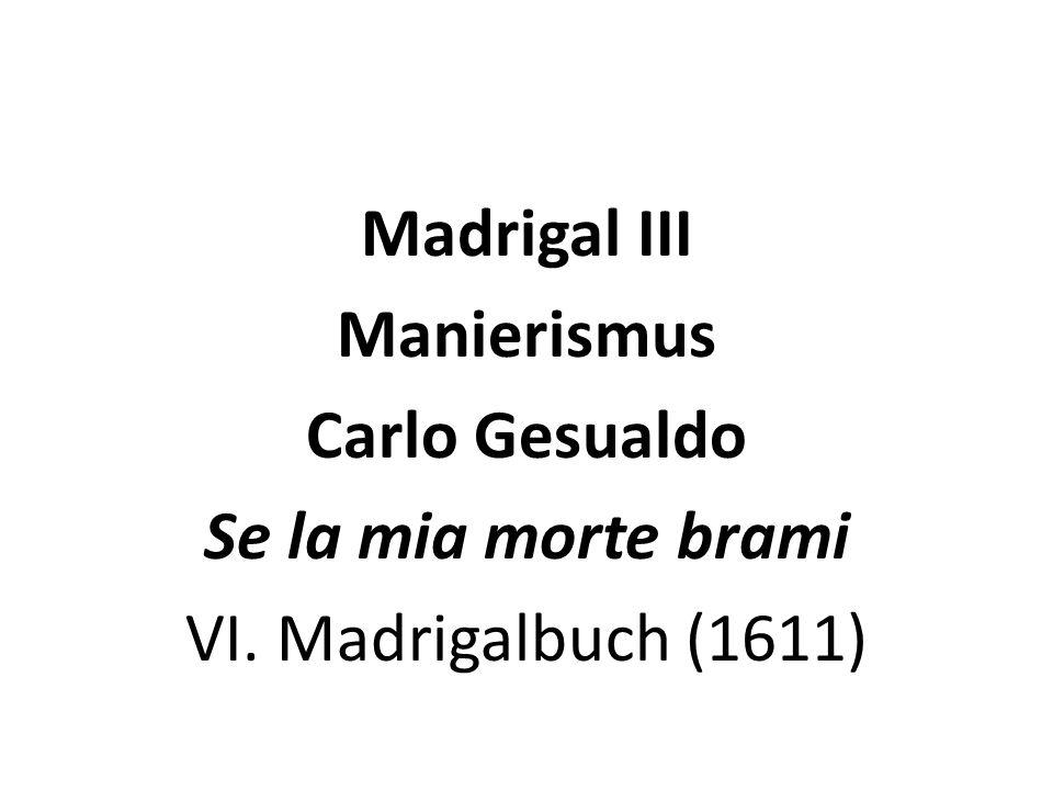 Madrigal III Manierismus Carlo Gesualdo Se la mia morte brami VI. Madrigalbuch (1611)