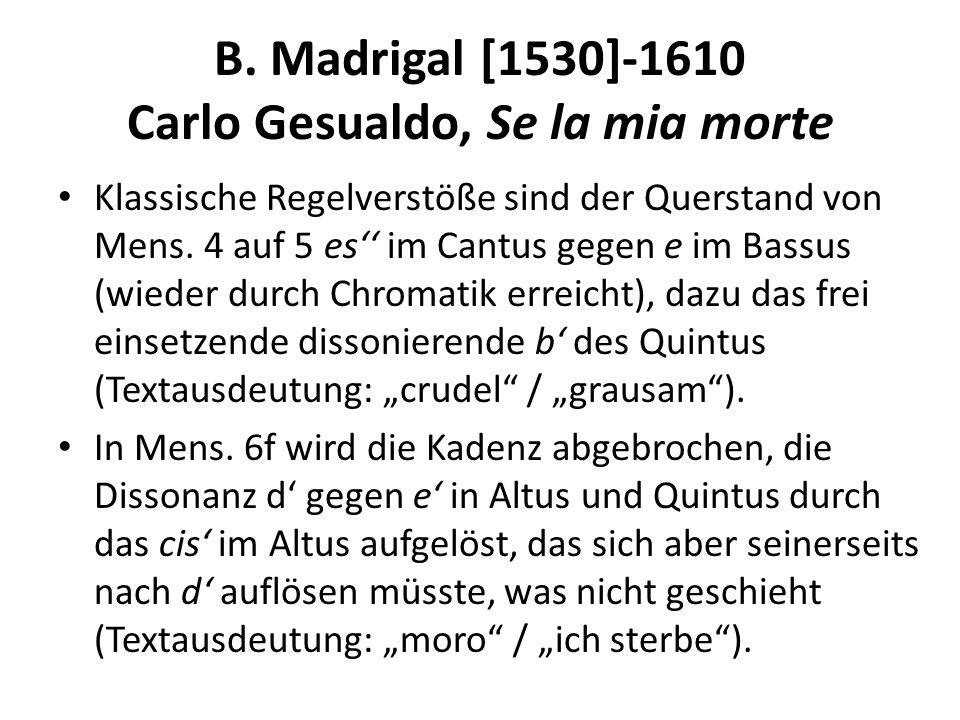 B. Madrigal [1530]-1610 Carlo Gesualdo, Se la mia morte Klassische Regelverstöße sind der Querstand von Mens. 4 auf 5 es im Cantus gegen e im Bassus (