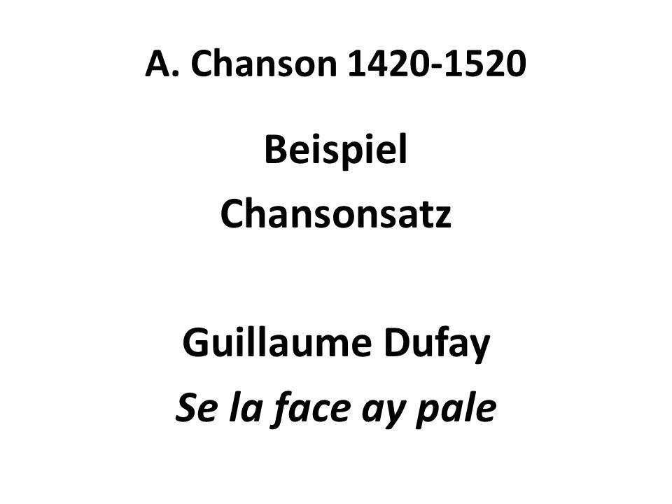 A. Chanson 1420-1520 Beispiel Chansonsatz Guillaume Dufay Se la face ay pale