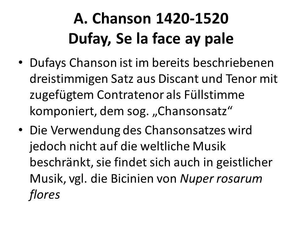 A. Chanson 1420-1520 Dufay, Se la face ay pale Dufays Chanson ist im bereits beschriebenen dreistimmigen Satz aus Discant und Tenor mit zugefügtem Con