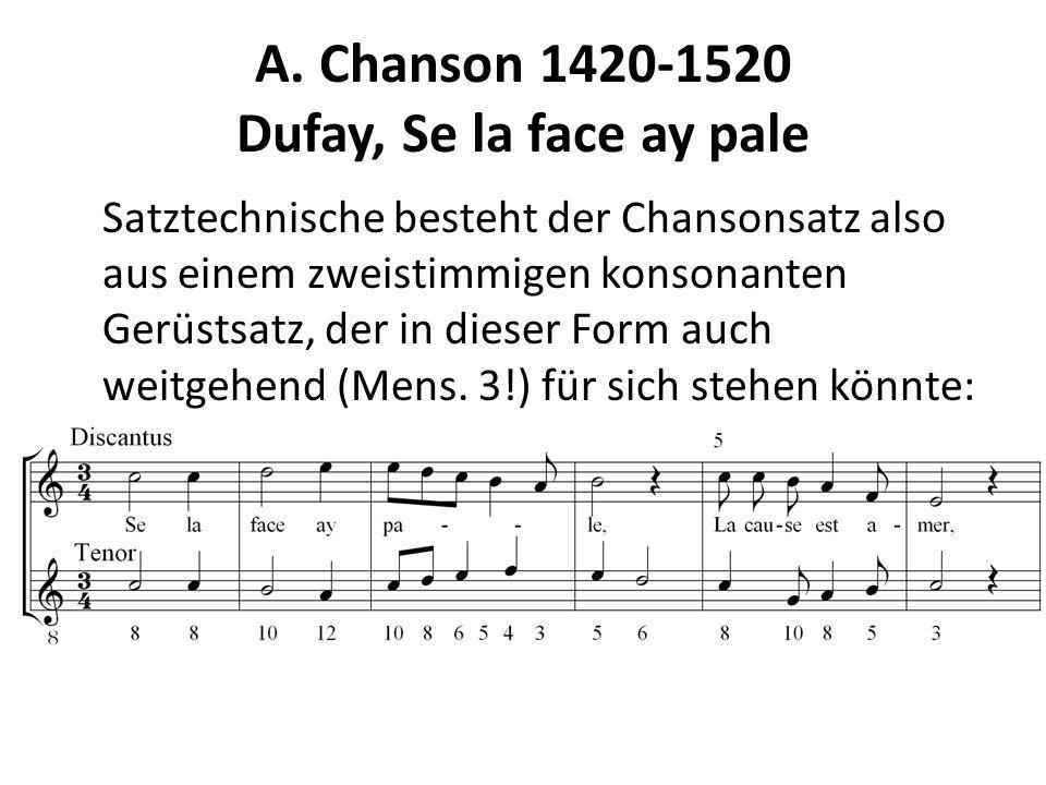 A. Chanson 1420-1520 Dufay, Se la face ay pale Satztechnische besteht der Chansonsatz also aus einem zweistimmigen konsonanten Gerüstsatz, der in dies