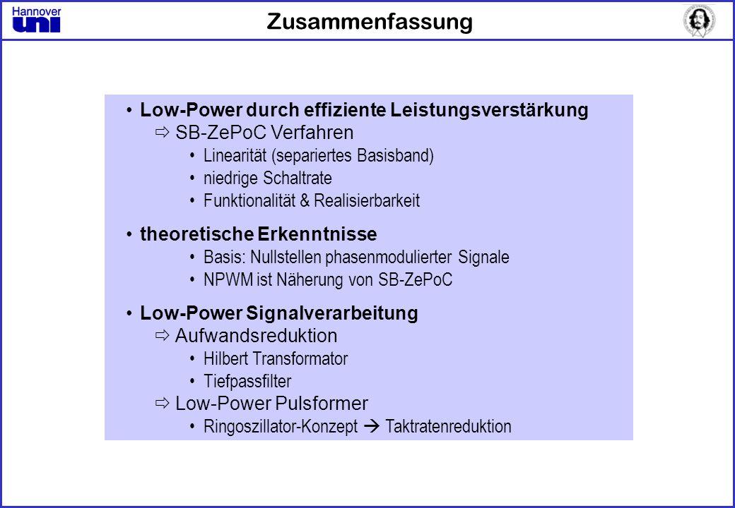 Zusammenfassung Low-Power durch effiziente Leistungsverstärkung SB-ZePoC Verfahren Linearität (separiertes Basisband) niedrige Schaltrate Funktionalit