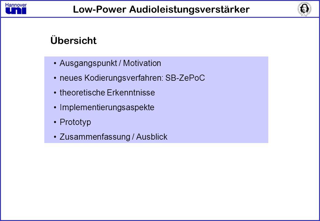 Low-Power Audioleistungsverstärker Ausgangspunkt / Motivation neues Kodierungsverfahren: SB-ZePoC theoretische Erkenntnisse Implementierungsaspekte Pr