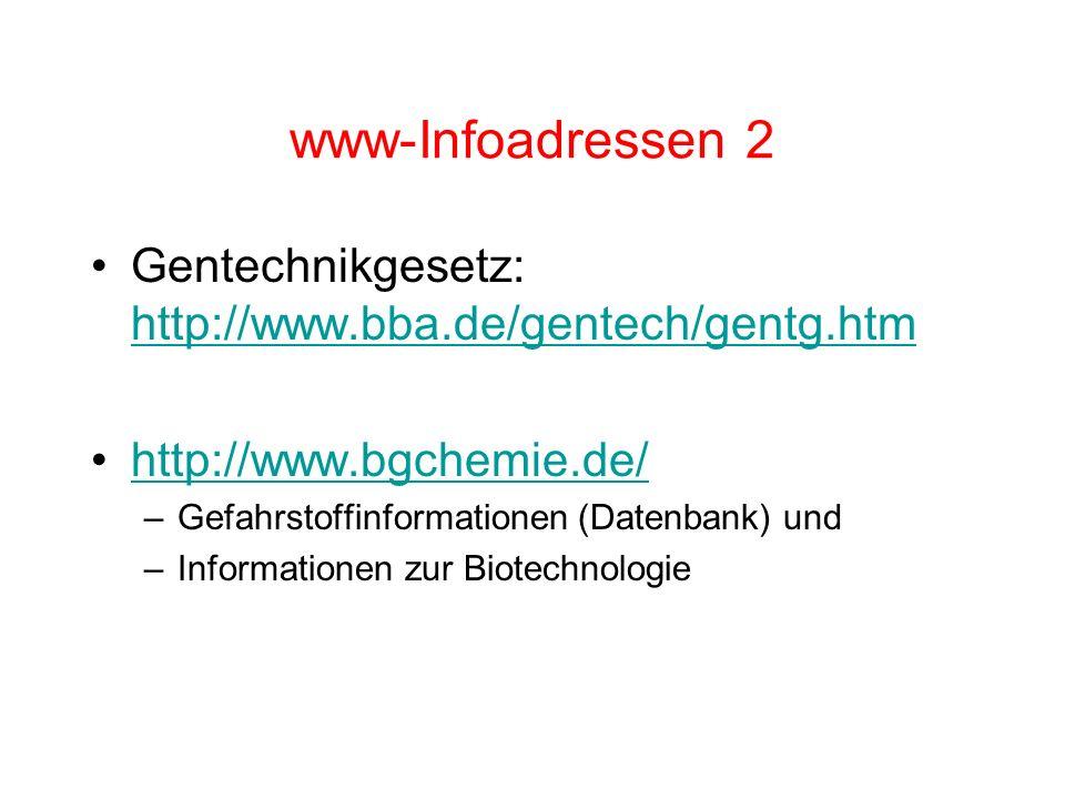 www-Infoadressen 2 Gentechnikgesetz: http://www.bba.de/gentech/gentg.htm http://www.bba.de/gentech/gentg.htm http://www.bgchemie.de/ –Gefahrstoffinformationen (Datenbank) und –Informationen zur Biotechnologie