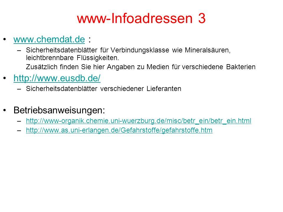 www-Infoadressen 3 www.chemdat.de :www.chemdat.de –Sicherheitsdatenblätter für Verbindungsklasse wie Mineralsäuren, leichtbrennbare Flüssigkeiten.