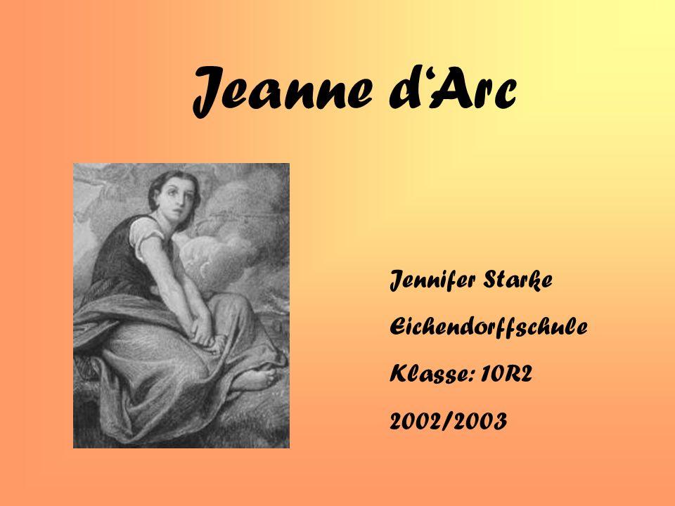 Jeanne dArc Jennifer Starke Eichendorffschule Klasse: 10R2 2002/2003