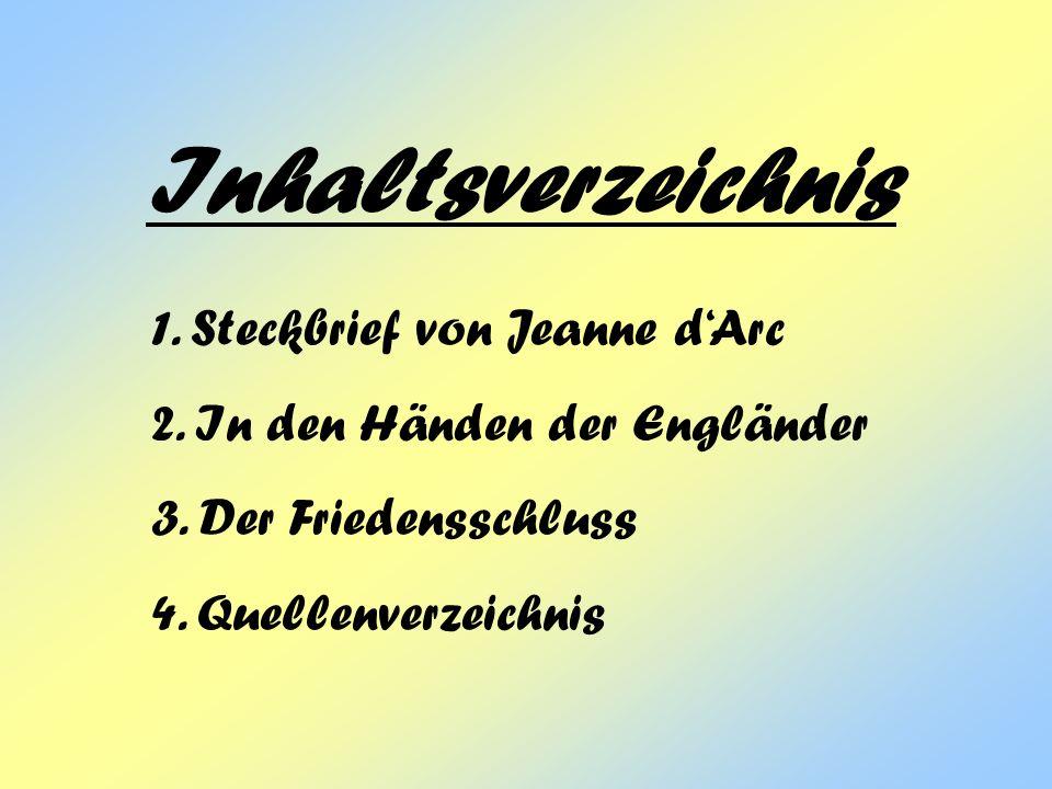 Inhaltsverzeichnis 1.Steckbrief von Jeanne dArc 2.