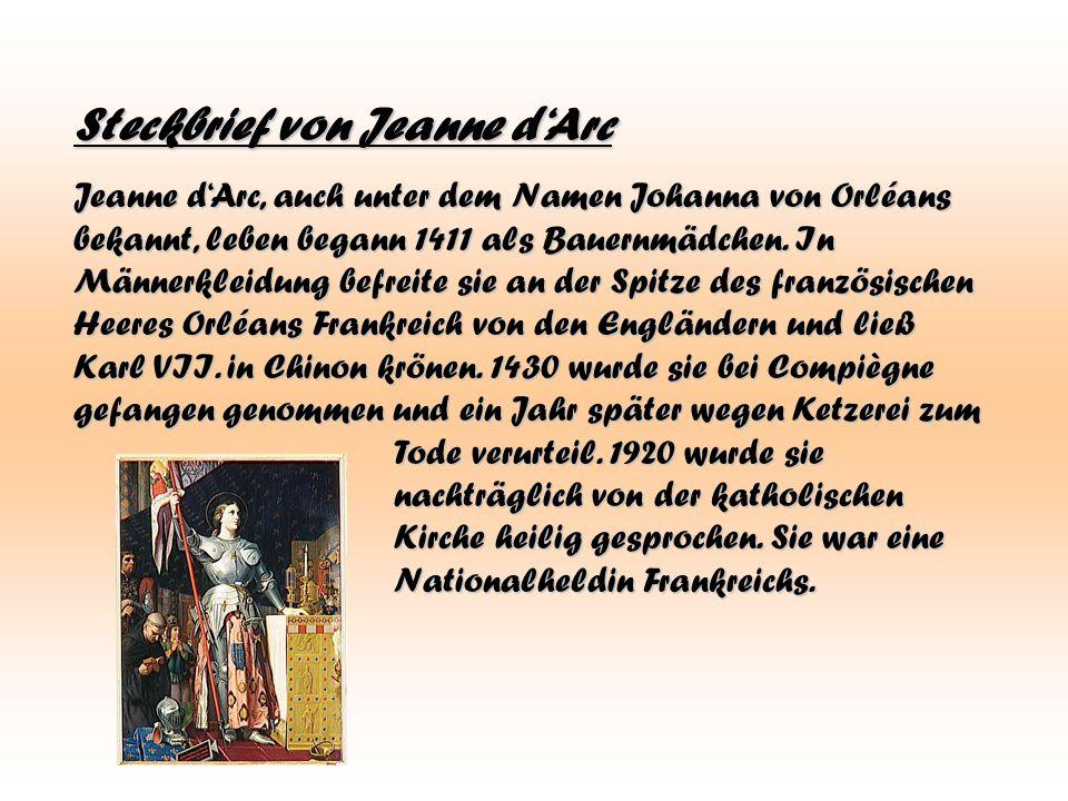 Steckbrief von Jeanne dArc Jeanne dArc, auch unter dem Namen Johanna von Orléans bekannt, leben begann 1411 als Bauernmädchen.