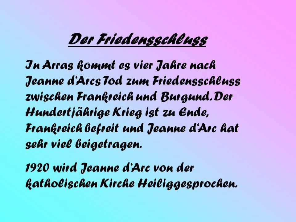 Quellenverzeichnis Steckbrief von Jeanne dArc: Lexikon In den Händen der Engländer: www.zipango.de Der Friedensschluss: www.zipango.de Bilder von der Seite www.zipango.de