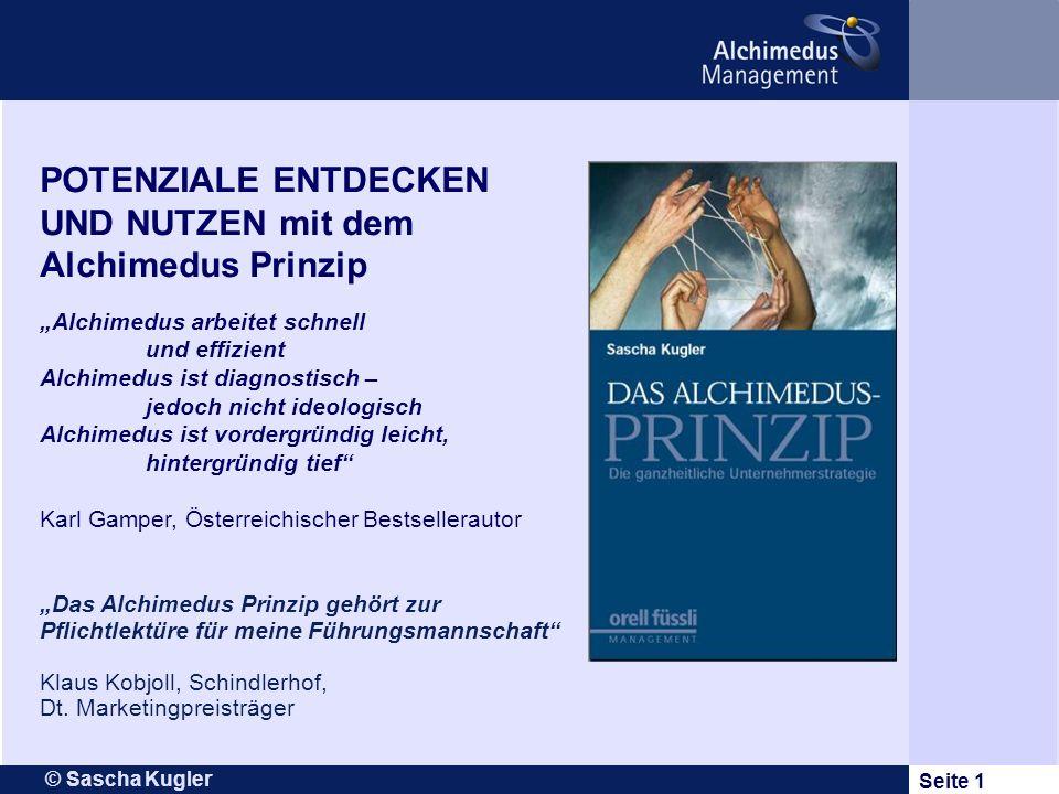 © Sascha Kugler Seite 1 Das Alchimedus Prinzip gehört zur Pflichtlektüre für meine Führungsmannschaft Klaus Kobjoll, Schindlerhof, Dt. Marketingpreist