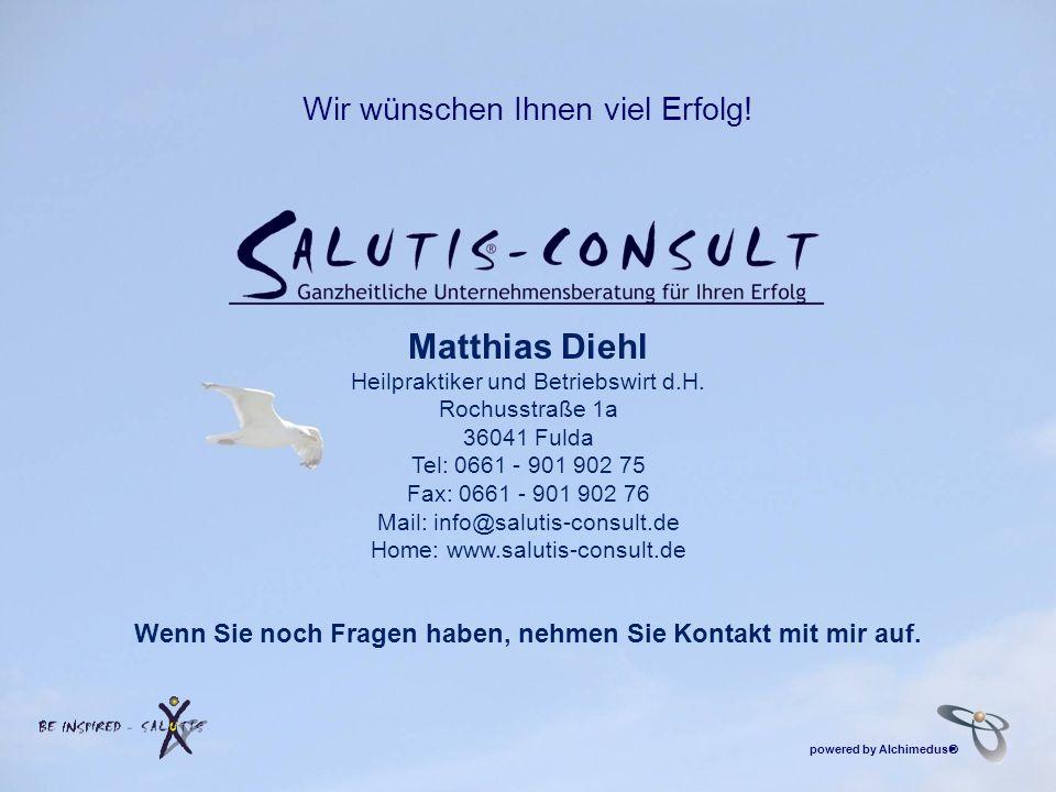Wir wünschen Ihnen viel Erfolg! Matthias Diehl Heilpraktiker und Betriebswirt d.H. Rochusstraße 1a 36041 Fulda Tel: 0661 - 901 902 75 Fax: 0661 - 901
