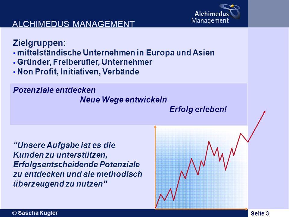 © Sascha Kugler Seite 3 ALCHIMEDUS MANAGEMENT Zielgruppen: mittelständische Unternehmen in Europa und Asien Gründer, Freiberufler, Unternehmer Non Pro