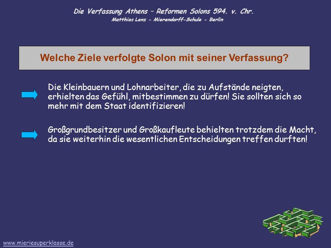 Die Verfassung Athens – Reformen Solons 594. v. Chr. Matthias Lenz - Mierendorff-Schule - Berlin Welche Ziele verfolgte Solon mit seiner Verfassung? D