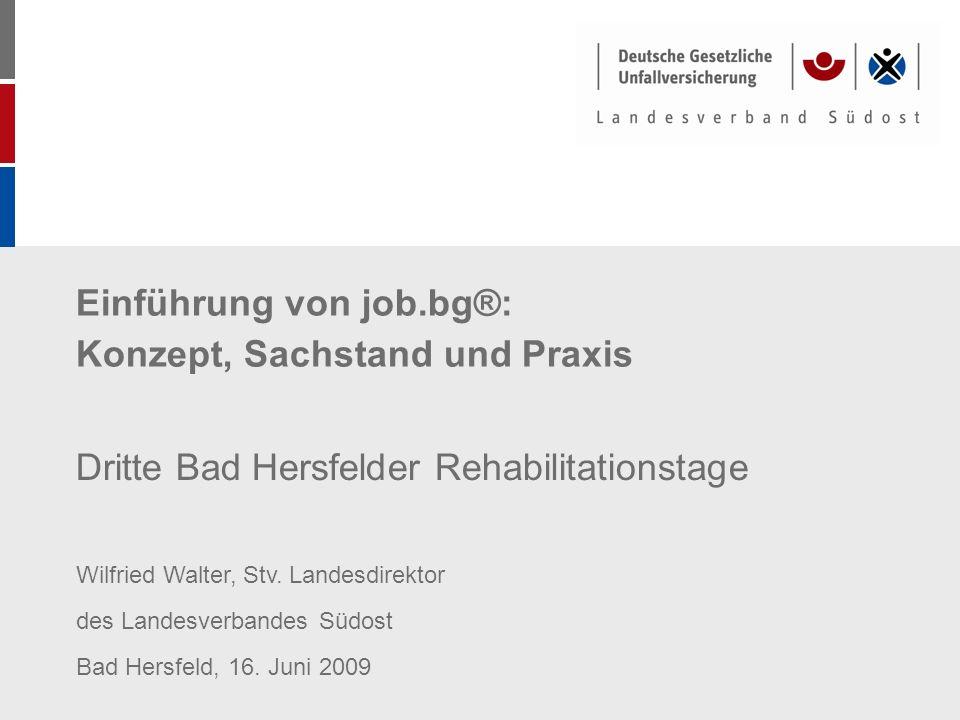 Einführung von job.bg®: Konzept, Sachstand und Praxis Dritte Bad Hersfelder Rehabilitationstage Wilfried Walter, Stv. Landesdirektor des Landesverband
