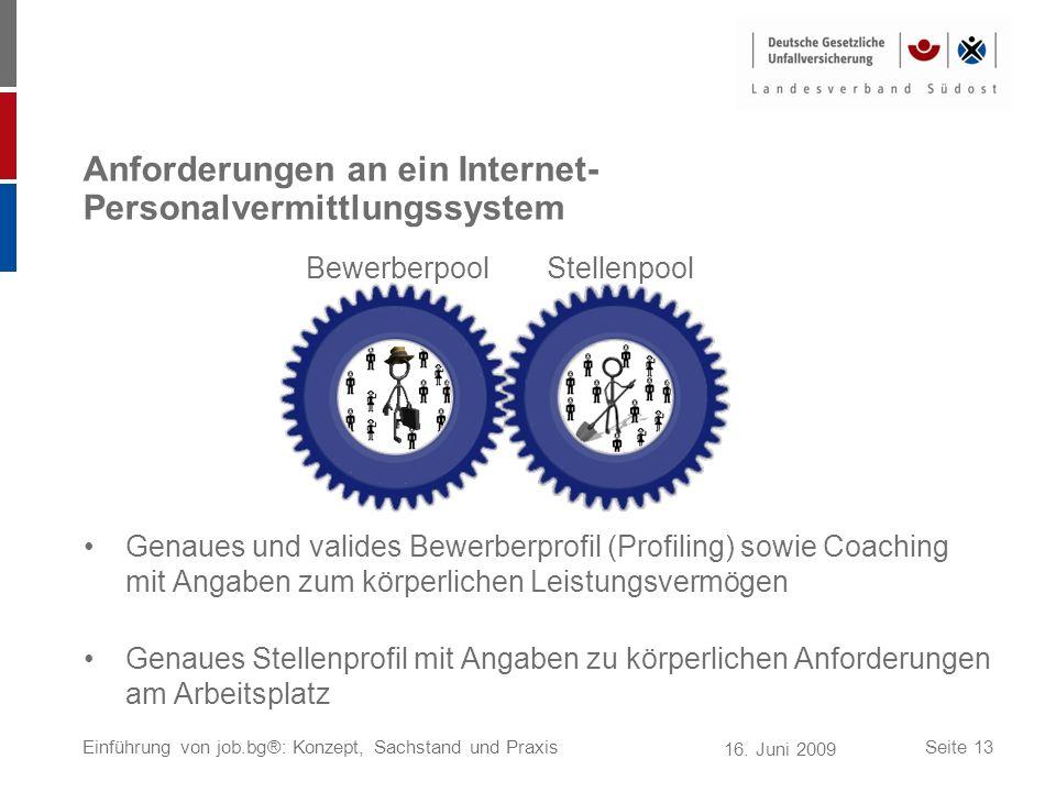 16. Juni 2009 Einführung von job.bg®: Konzept, Sachstand und PraxisSeite 13 Anforderungen an ein Internet- Personalvermittlungssystem Genaues und vali