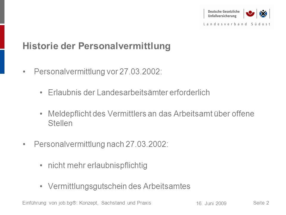 16. Juni 2009 Einführung von job.bg®: Konzept, Sachstand und PraxisSeite 2 Historie der Personalvermittlung Personalvermittlung vor 27.03.2002: Erlaub