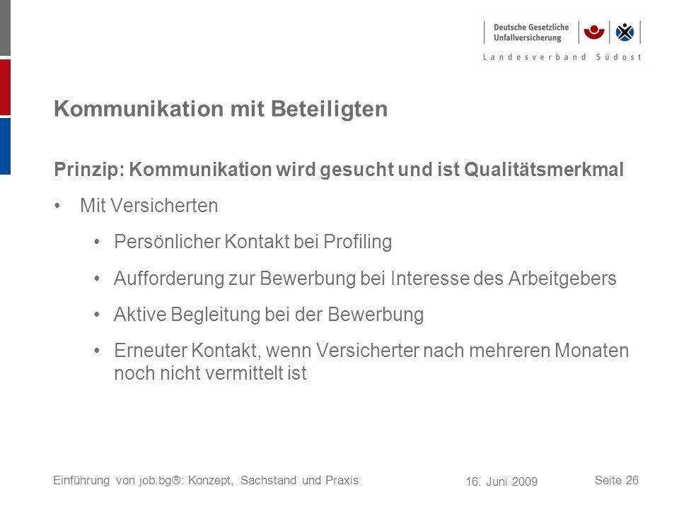 16. Juni 2009 Einführung von job.bg®: Konzept, Sachstand und PraxisSeite 26 Kommunikation mit Beteiligten Prinzip: Kommunikation wird gesucht und ist