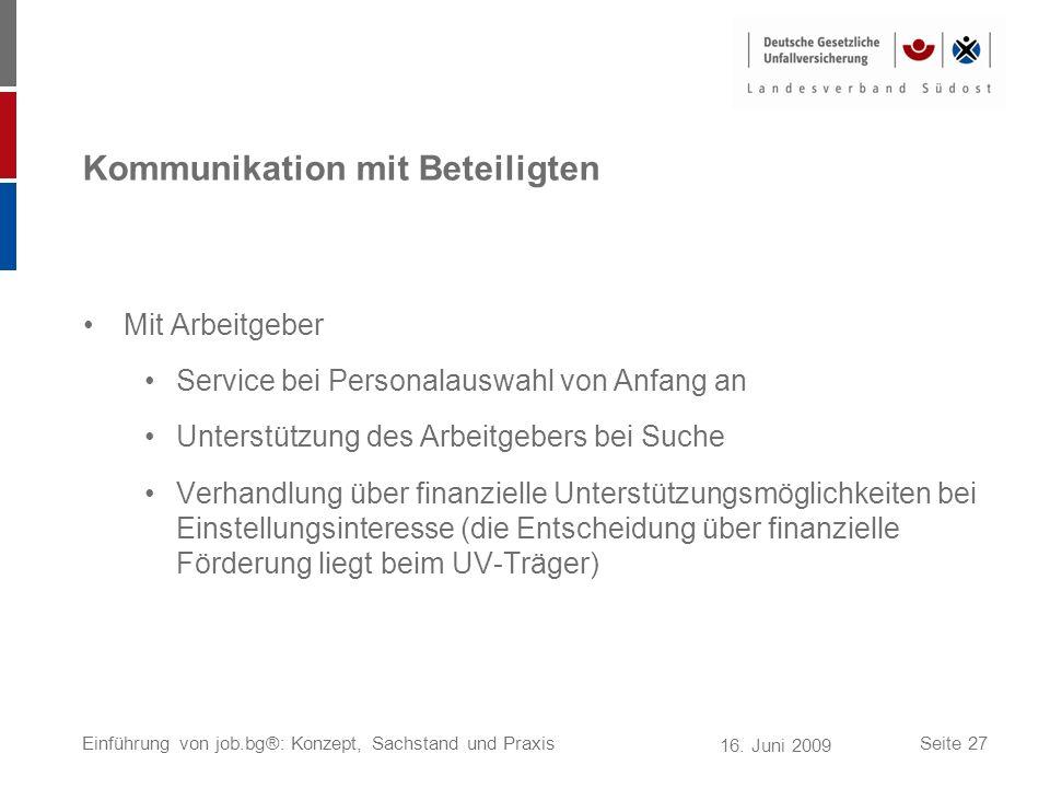 16. Juni 2009 Einführung von job.bg®: Konzept, Sachstand und PraxisSeite 27 Kommunikation mit Beteiligten Mit Arbeitgeber Service bei Personalauswahl