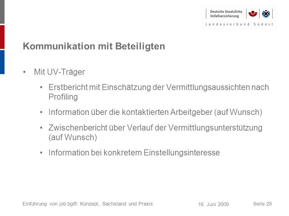 16. Juni 2009 Einführung von job.bg®: Konzept, Sachstand und PraxisSeite 28 Kommunikation mit Beteiligten Mit UV-Träger Erstbericht mit Einschätzung d