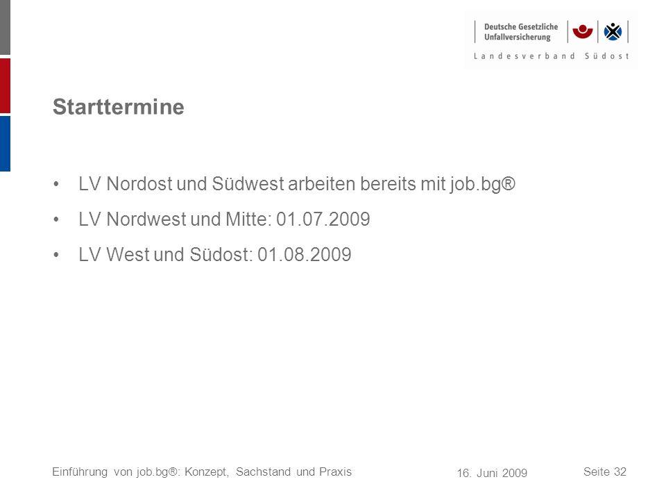 16. Juni 2009 Einführung von job.bg®: Konzept, Sachstand und PraxisSeite 32 Starttermine LV Nordost und Südwest arbeiten bereits mit job.bg® LV Nordwe