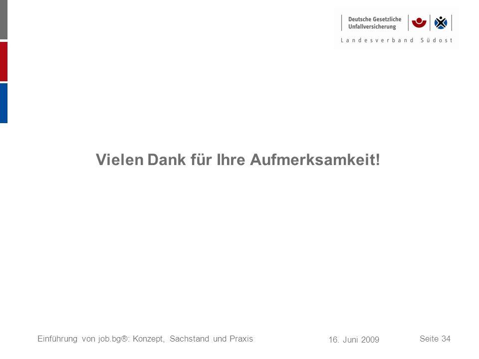 16. Juni 2009 Einführung von job.bg®: Konzept, Sachstand und PraxisSeite 34 Vielen Dank für Ihre Aufmerksamkeit!