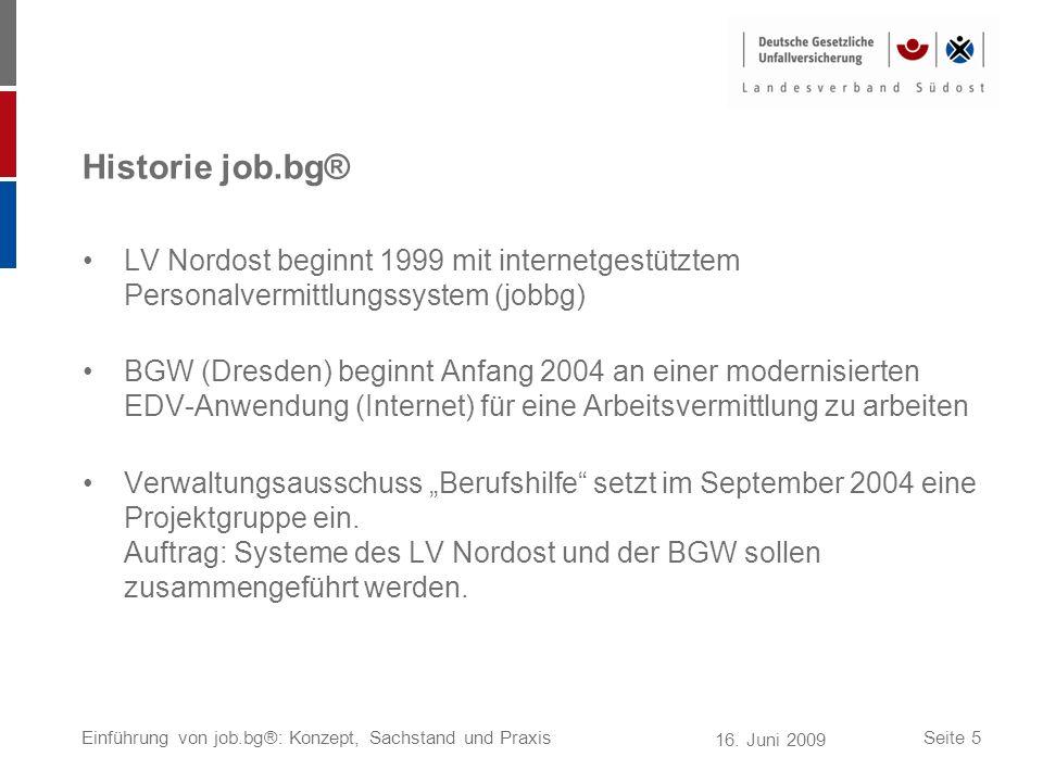 16. Juni 2009 Einführung von job.bg®: Konzept, Sachstand und PraxisSeite 5 Historie job.bg® LV Nordost beginnt 1999 mit internetgestütztem Personalver