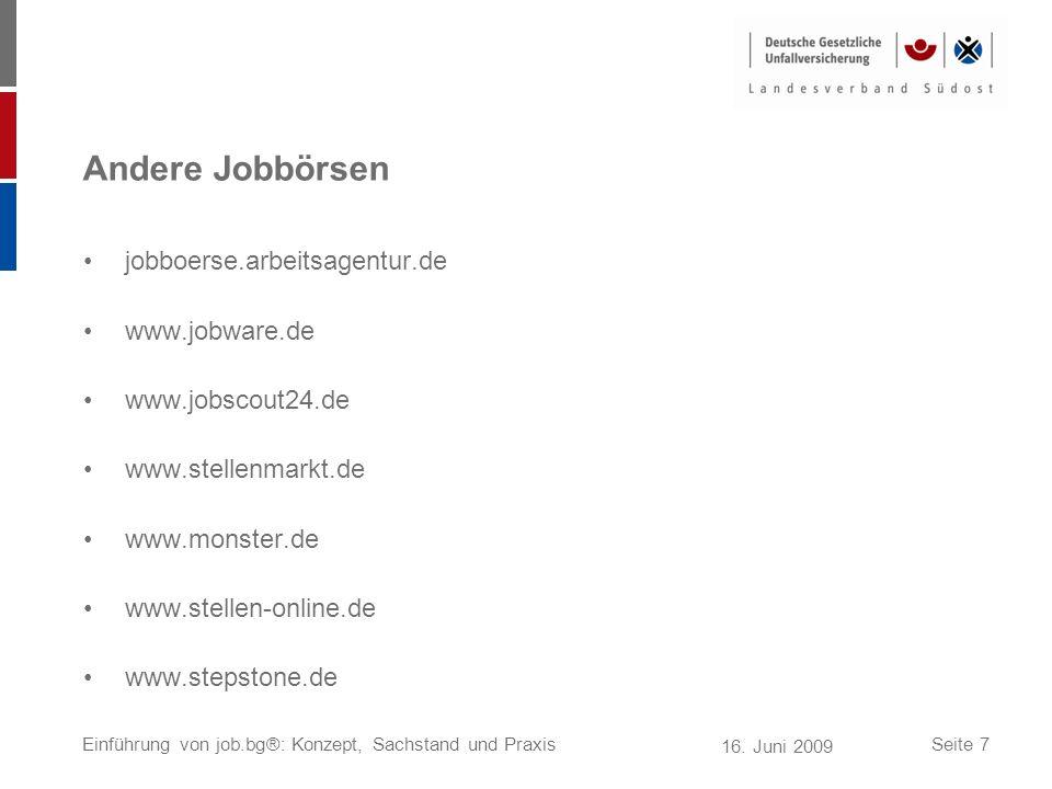 16. Juni 2009 Einführung von job.bg®: Konzept, Sachstand und PraxisSeite 7 Andere Jobbörsen jobboerse.arbeitsagentur.de www.jobware.de www.jobscout24.