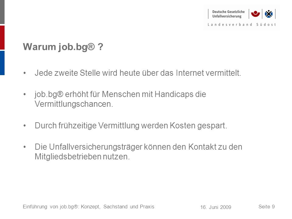 16. Juni 2009 Einführung von job.bg®: Konzept, Sachstand und PraxisSeite 9 Warum job.bg® ? Jede zweite Stelle wird heute über das Internet vermittelt.