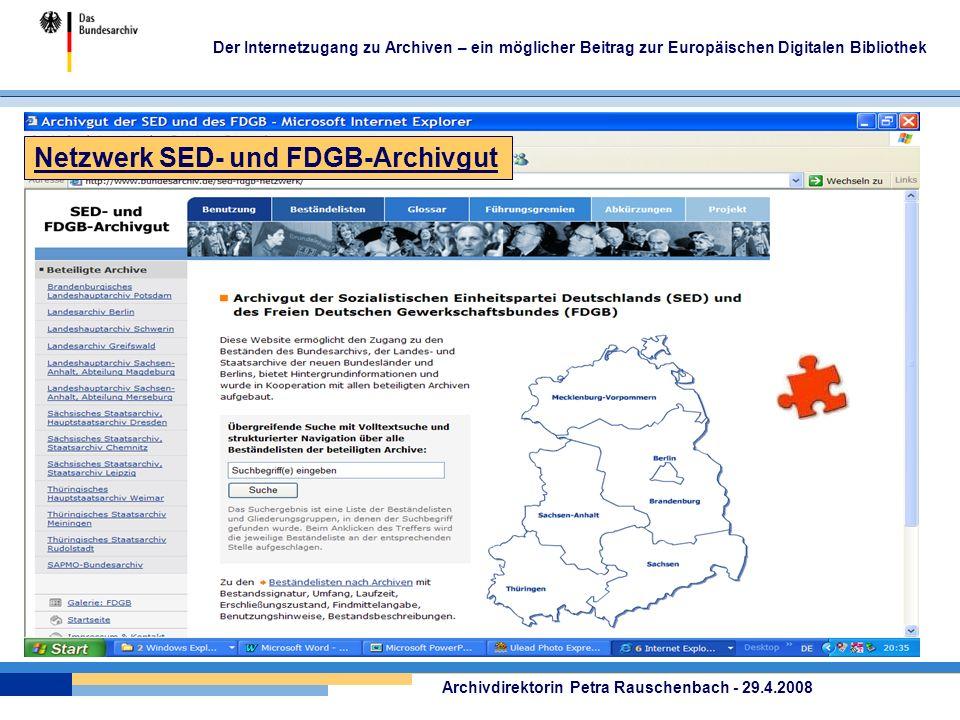 Der Internetzugang zu Archiven – ein möglicher Beitrag zur Europäischen Digitalen Bibliothek Archivdirektorin Petra Rauschenbach - 29.4.2008 Netzwerk SED- und FDGB-Archivgut