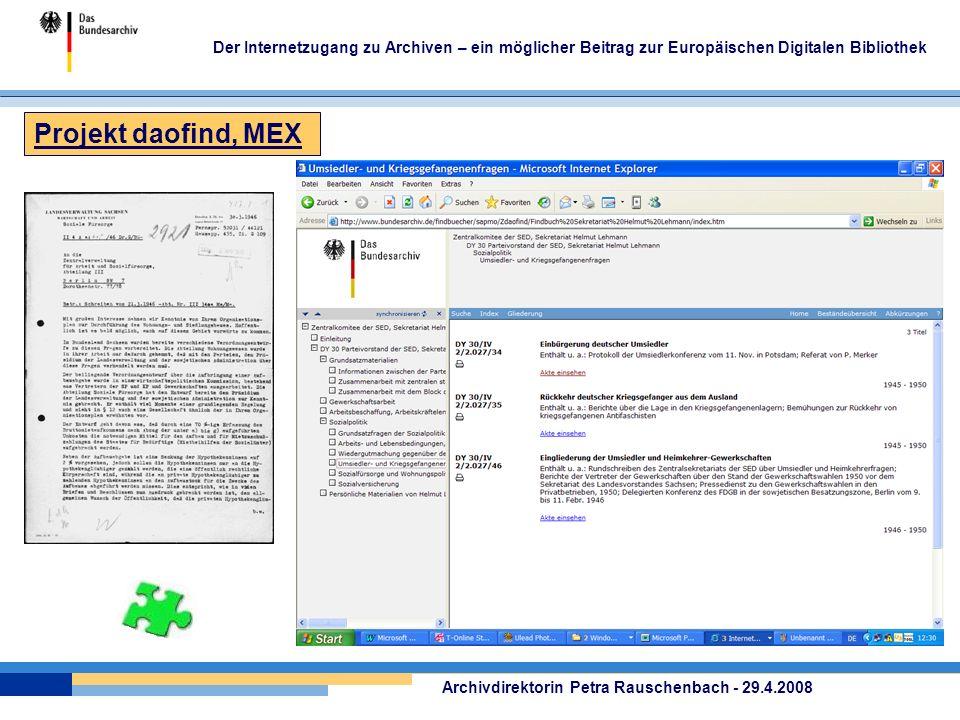 Projekt daofind, MEX Der Internetzugang zu Archiven – ein möglicher Beitrag zur Europäischen Digitalen Bibliothek Archivdirektorin Petra Rauschenbach - 29.4.2008