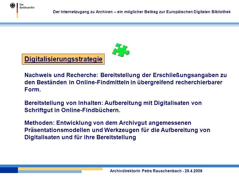 Der Internetzugang zu Archiven – ein möglicher Beitrag zur Europäischen Digitalen Bibliothek Nachweis und Recherche: Bereitstellung der Erschließungsangaben zu den Beständen in Online-Findmitteln in übergreifend recherchierbarer Form.