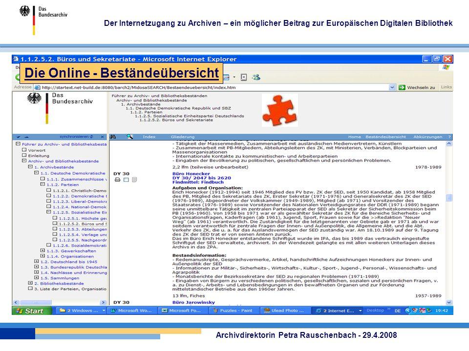 Der Internetzugang zu Archiven – ein möglicher Beitrag zur Europäischen Digitalen Bibliothek Archivdirektorin Petra Rauschenbach - 29.4.2008 Die Online - Beständeübersicht