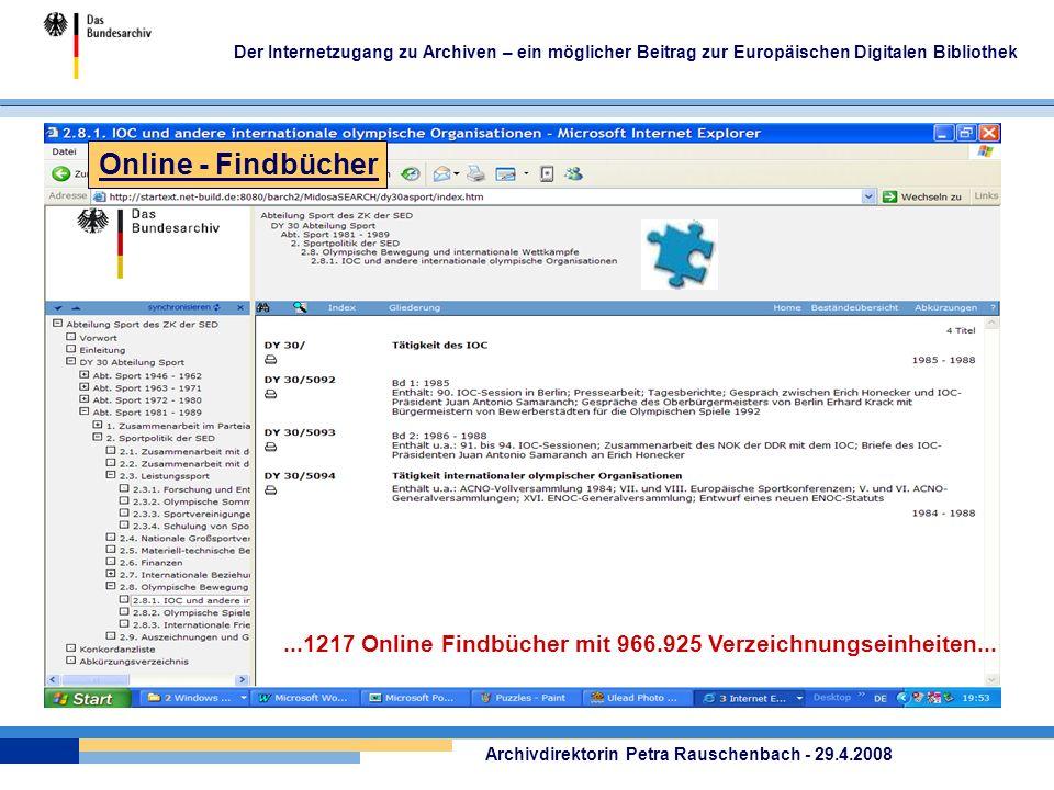 Der Internetzugang zu Archiven – ein möglicher Beitrag zur Europäischen Digitalen Bibliothek Archivdirektorin Petra Rauschenbach - 29.4.2008 Online - Findbücher...1217 Online Findbücher mit 966.925 Verzeichnungseinheiten...