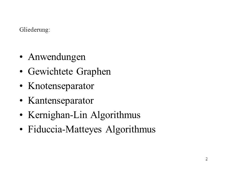 2 Gliederung: Anwendungen Gewichtete Graphen Knotenseparator Kantenseparator Kernighan-Lin Algorithmus Fiduccia-Matteyes Algorithmus