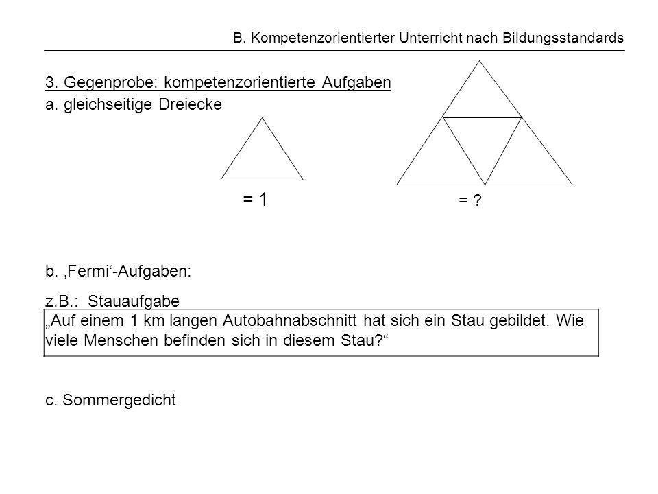 B. Kompetenzorientierter Unterricht nach Bildungsstandards 3. Gegenprobe: kompetenzorientierte Aufgaben a. gleichseitige Dreiecke = 1 = ? b. Fermi-Auf