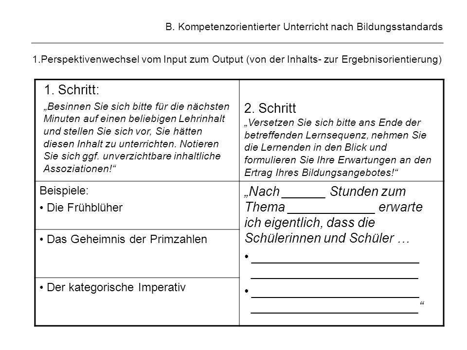 B. Kompetenzorientierter Unterricht nach Bildungsstandards 1.Perspektivenwechsel vom Input zum Output (von der Inhalts- zur Ergebnisorientierung) 1. S