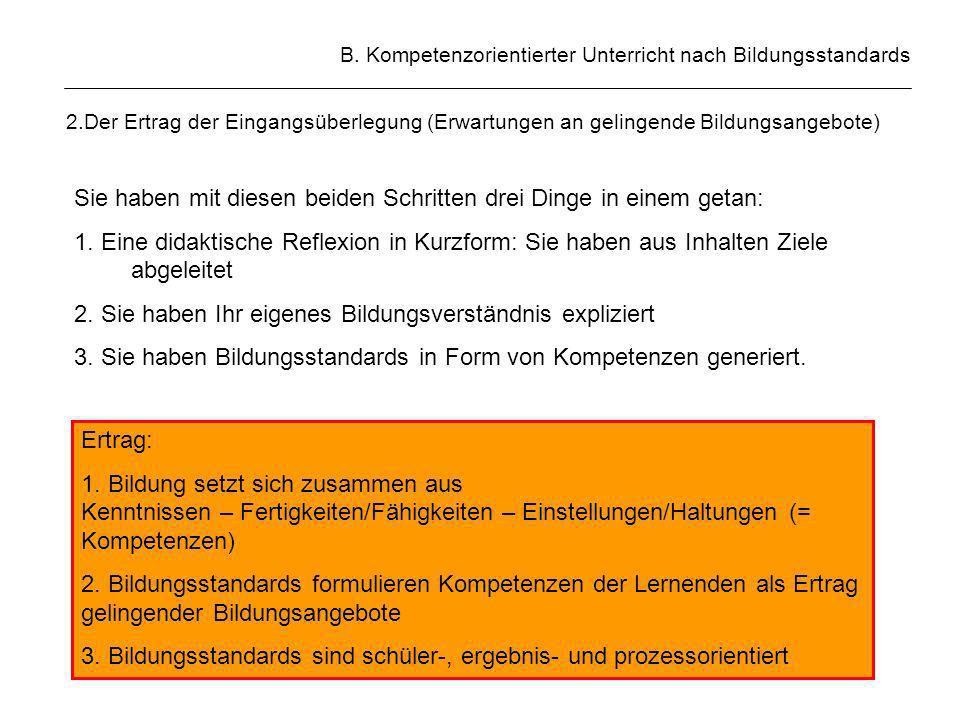B. Kompetenzorientierter Unterricht nach Bildungsstandards 2.Der Ertrag der Eingangsüberlegung (Erwartungen an gelingende Bildungsangebote) Sie haben