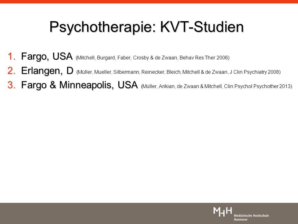Psychotherapie: KVT-Studien 1.Fargo, USA ( 1.Fargo, USA (Mitchell, Burgard, Faber, Crosby & de Zwaan, Behav Res Ther 2006) 2.Erlangen, D ( 2.Erlangen, D (Müller, Mueller, Silbermann, Reinecker, Bleich, Mitchell & de Zwaan, J Clin Psychiatry 2008) 3.Fargo & Minneapolis, USA ( 3.Fargo & Minneapolis, USA (Müller, Arikian, de Zwaan & Mitchell, Clin Psychol Psychother 2013)
