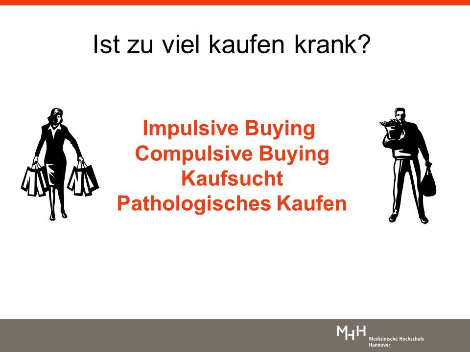 Ist zu viel kaufen krank? Impulsive Buying Compulsive Buying Kaufsucht Pathologisches Kaufen