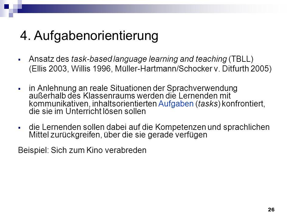 Ansatz des task-based language learning and teaching (TBLL) (Ellis 2003, Willis 1996, Müller-Hartmann/Schocker v. Ditfurth 2005) in Anlehnung an reale