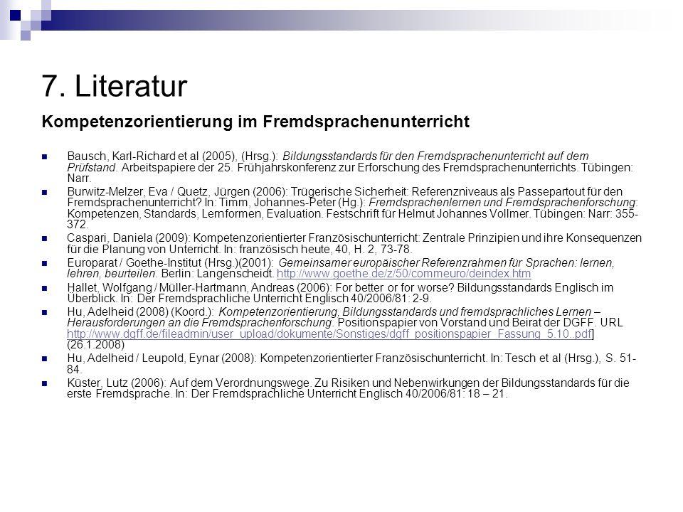 7. Literatur Kompetenzorientierung im Fremdsprachenunterricht Bausch, Karl-Richard et al (2005), (Hrsg.): Bildungsstandards für den Fremdsprachenunter