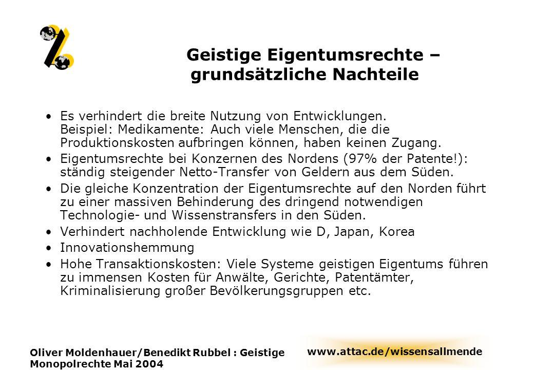 www.attac.de/wissensallmende Oliver Moldenhauer/Benedikt Rubbel : Geistige Monopolrechte Mai 2004 Geistige Eigentumsrechte – grundsätzliche Nachteile